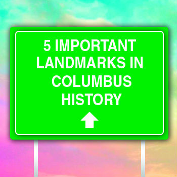 5 Important Milestones in Columbus History